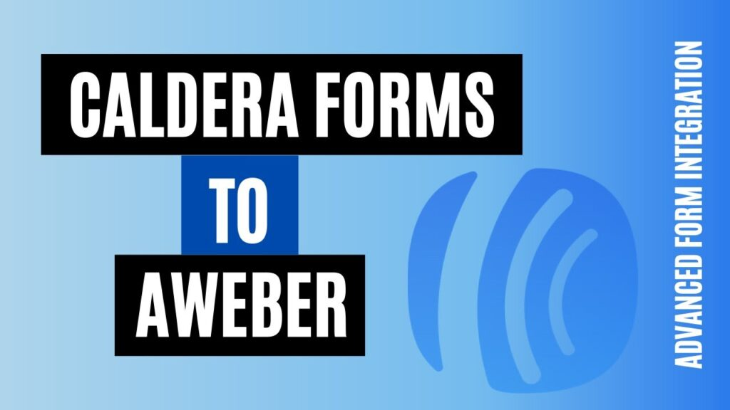 How to integrate Caldera Forms to AWeber Efficiently