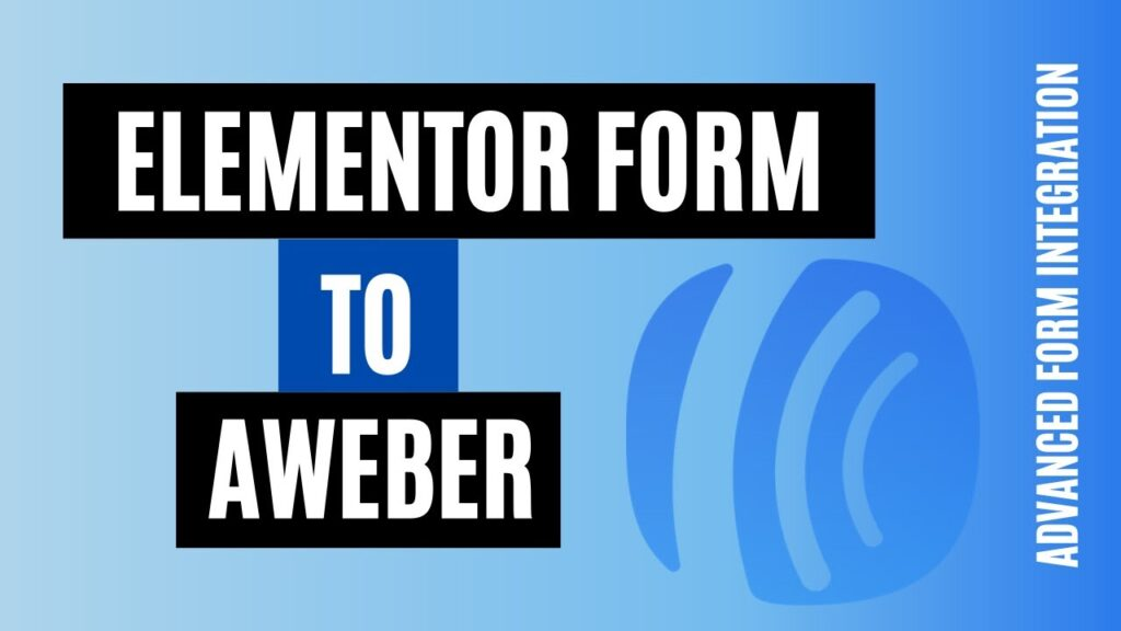How to integrate Elementor Form to AWeber Quickly