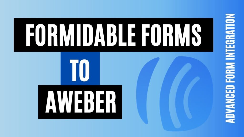 How to integrate Formidable Forms to AWeber Easily