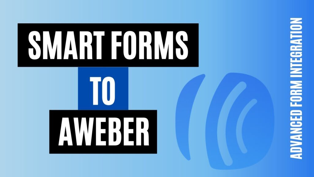 How to integrate Smart Forms to AWeber Easily