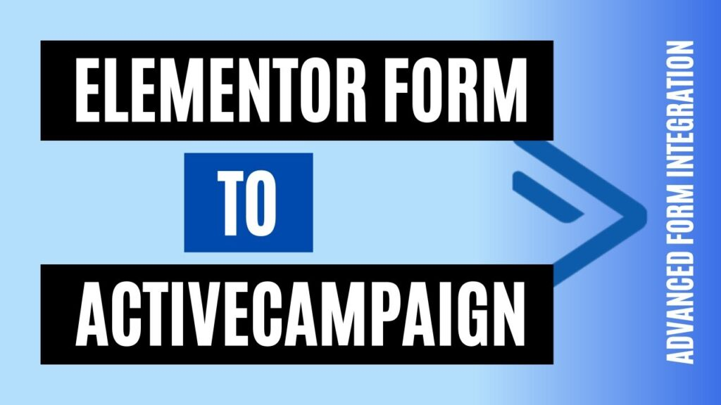 How to integrate Elementor Form to ActiveCampaign Easily