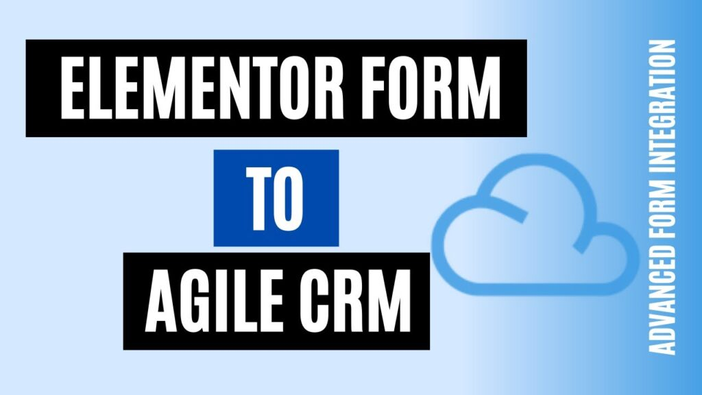 How to integrate Elementor Form with Agile CRM Quickly