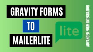 How to integrate Gravity Forms to MailerLite Easily