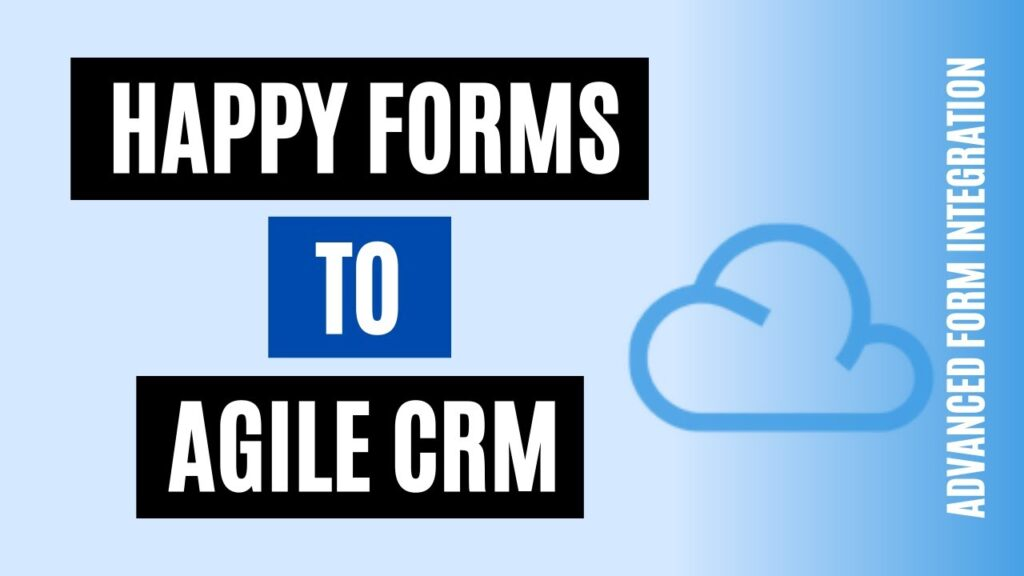 How to integrate Happy Forms to Agile CRM Easily