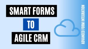 How to integrate Smart Forms to Agile CRM Easily