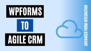 How to integrate WPForms to Agile CRM Easily