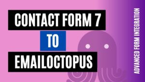 How to integrate Contact Form 7 with EmailOctopus Quickly