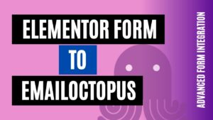 How to integrate Elementor Form with EmailOctopus Quickly
