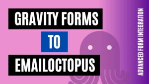 How to integrate Gravity Forms to EmailOctopus Easily