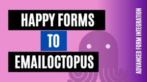 How to integrate Happy Forms to EmailOctopus Easily