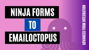 How to integrate Ninja Forms to EmailOctopus Easily
