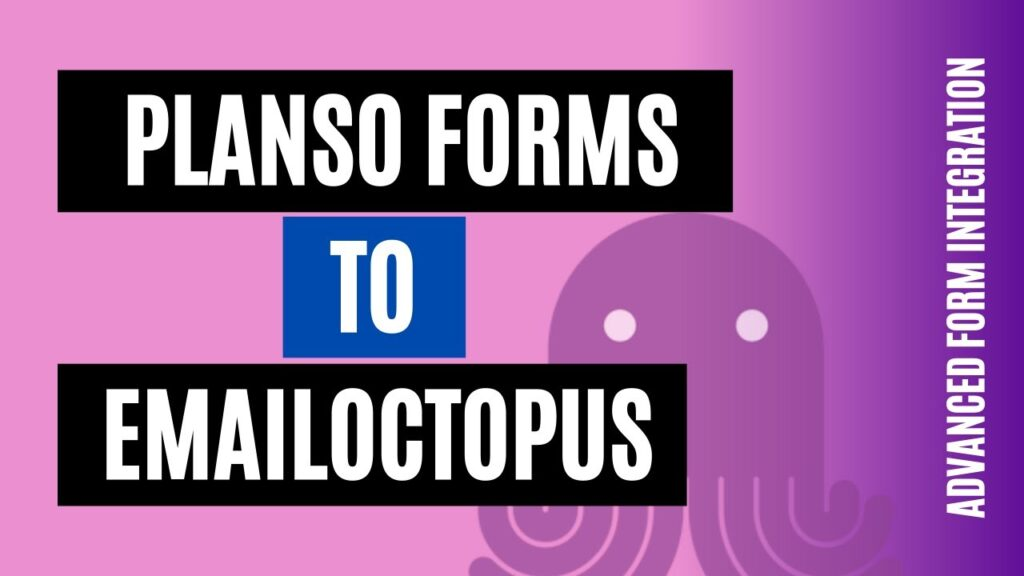 How to integrate PlanSo Forms to EmailOctopus Easily