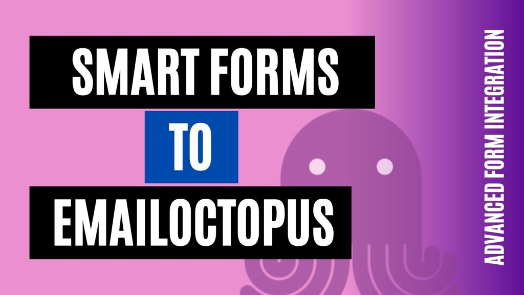How to integrate Smart Forms to EmailOctopus Easily