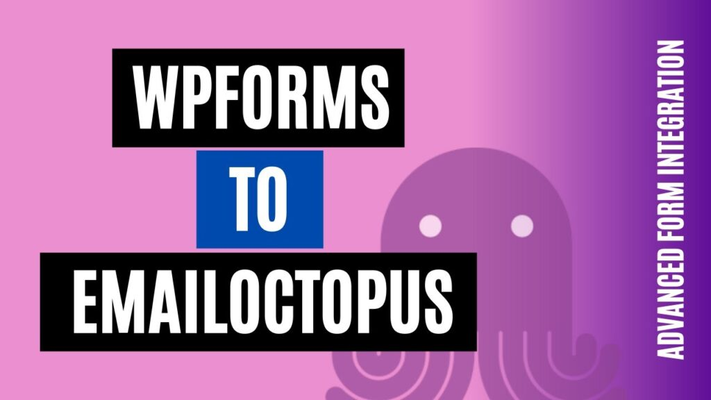 How to integrate WPForms to EmailOctopus Easily